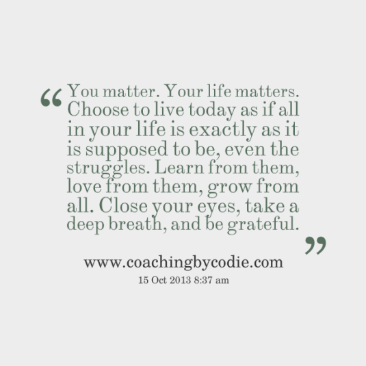 20748-you-matter-your-life-matters-choose-to-live-today-as-if-all