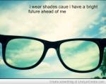 i_wera_shades_cause_i_have_a_bright_future_ahead_of_me-458309