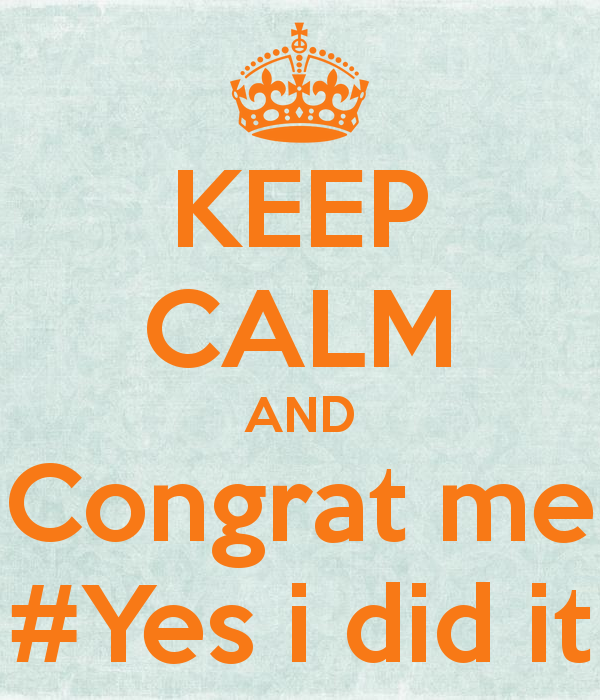 keep-calm-and-congrat-me-yes-i-did-it-1